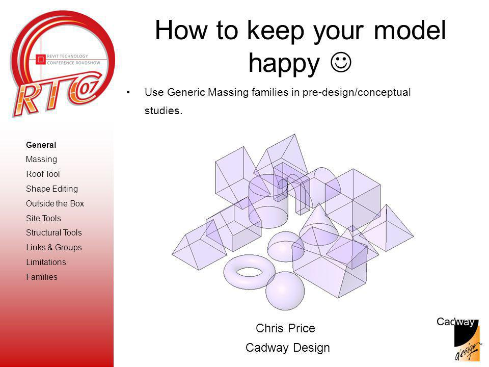 Chris Price Cadway Design Use Generic Massing families in pre-design/conceptual studies.