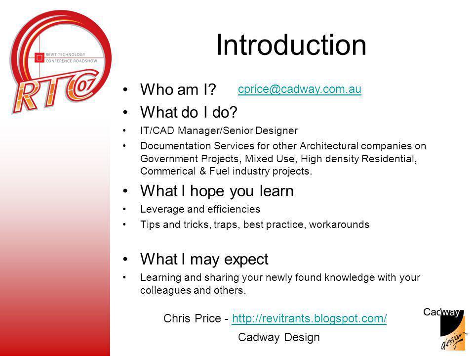 Chris Price - http://revitrants.blogspot.com/http://revitrants.blogspot.com/ Cadway Design Who am I.
