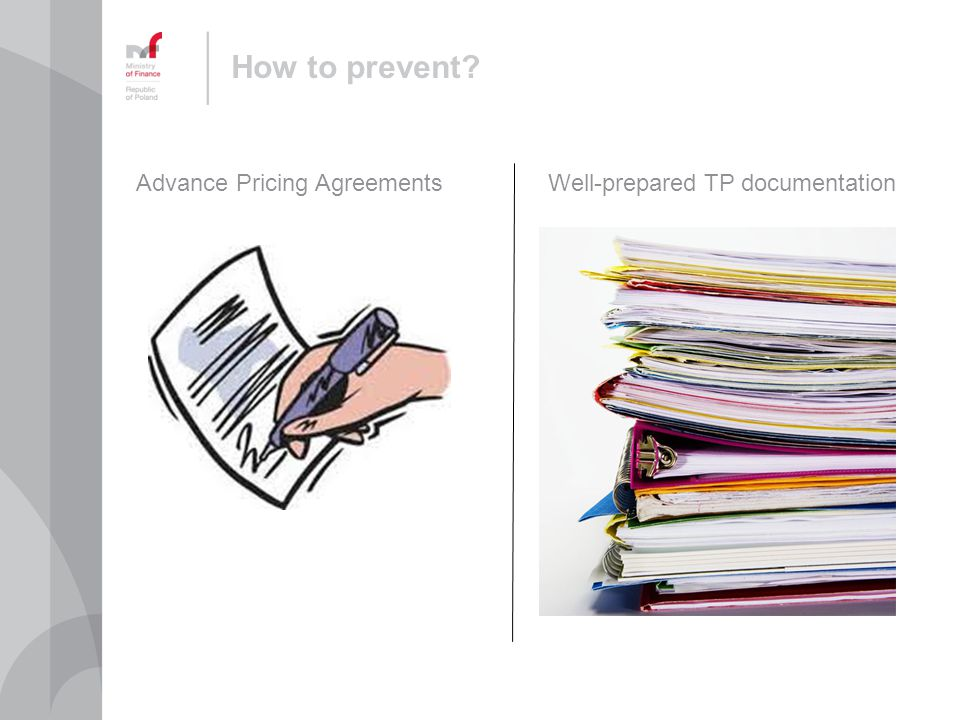 How to prevent? Advance Pricing Agreements Well-prepared TP documentation