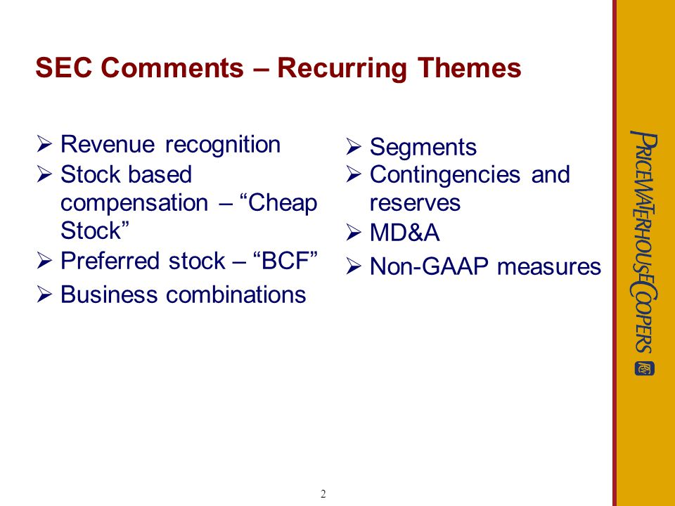 2 SEC Comments – Recurring Themes Revenue recognition Stock based compensation – Cheap Stock Preferred stock – BCF Business combinations Segments Contingencies and reserves MD&A Non-GAAP measures