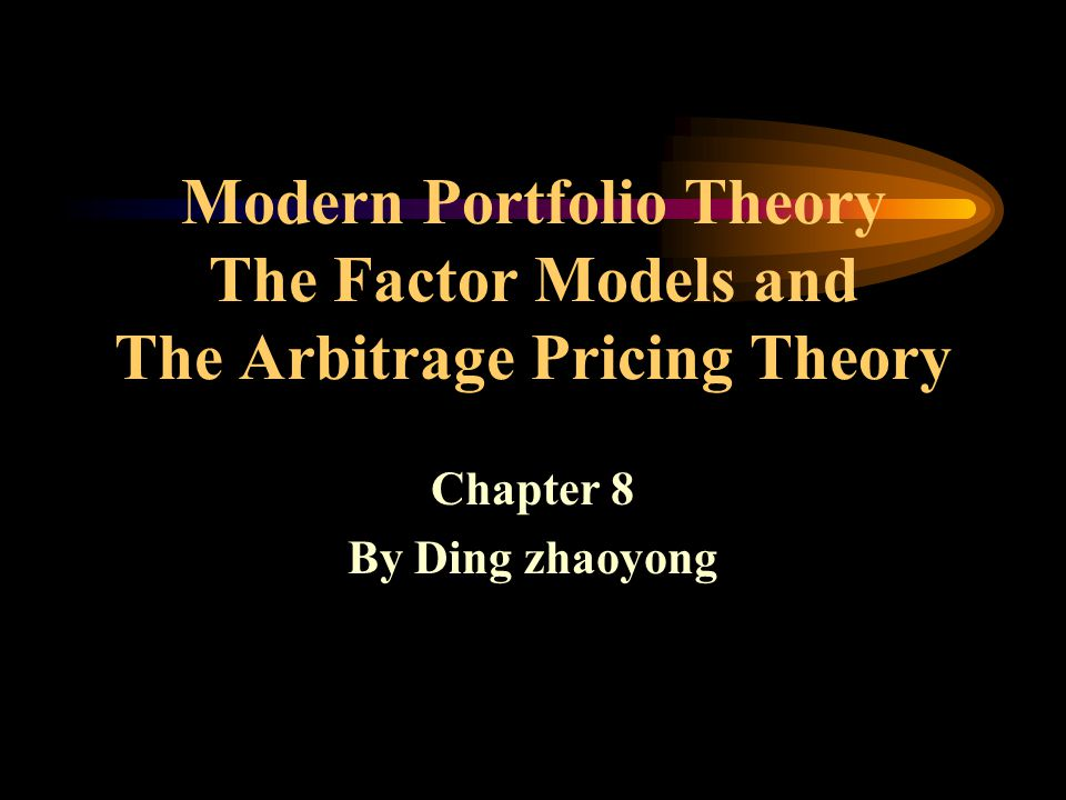 Modern Portfolio Theory The Factor Models and The Arbitrage Pricing Theory Chapter 8 By Ding zhaoyong