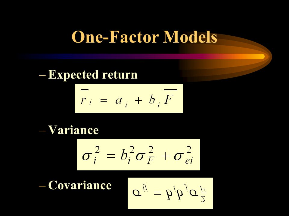 One-Factor Models –Expected return –Variance –Covariance