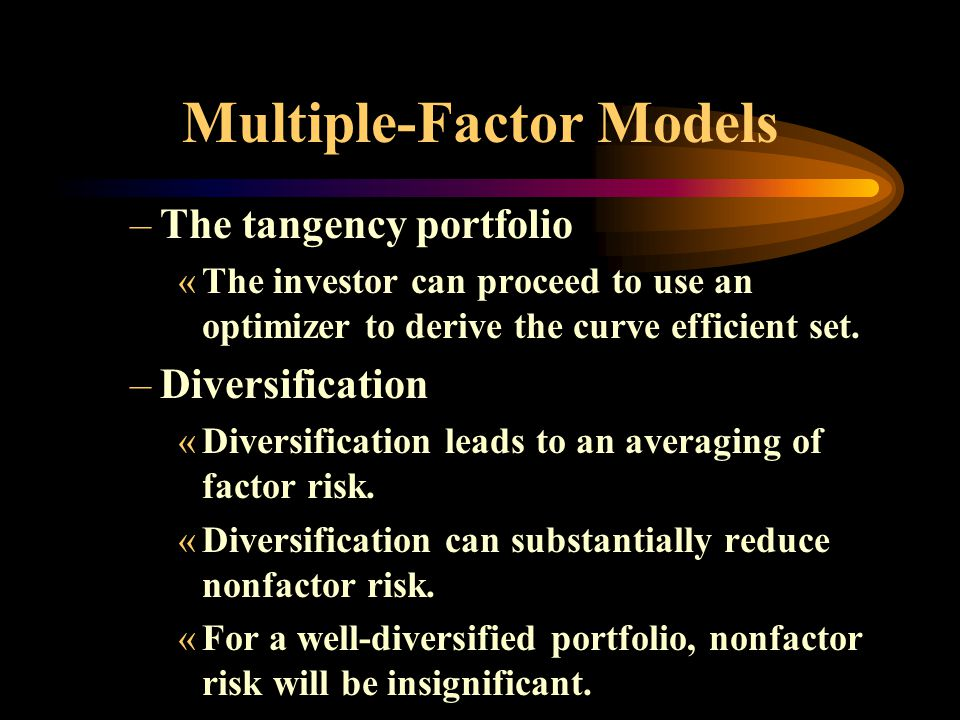 Multiple-Factor Models –The tangency portfolio «The investor can proceed to use an optimizer to derive the curve efficient set.