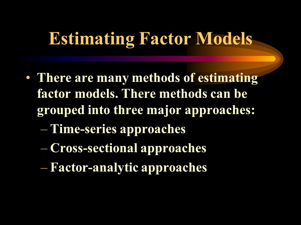Estimating Factor Models There are many methods of estimating factor models.
