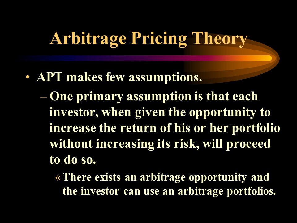 Arbitrage Pricing Theory APT makes few assumptions.