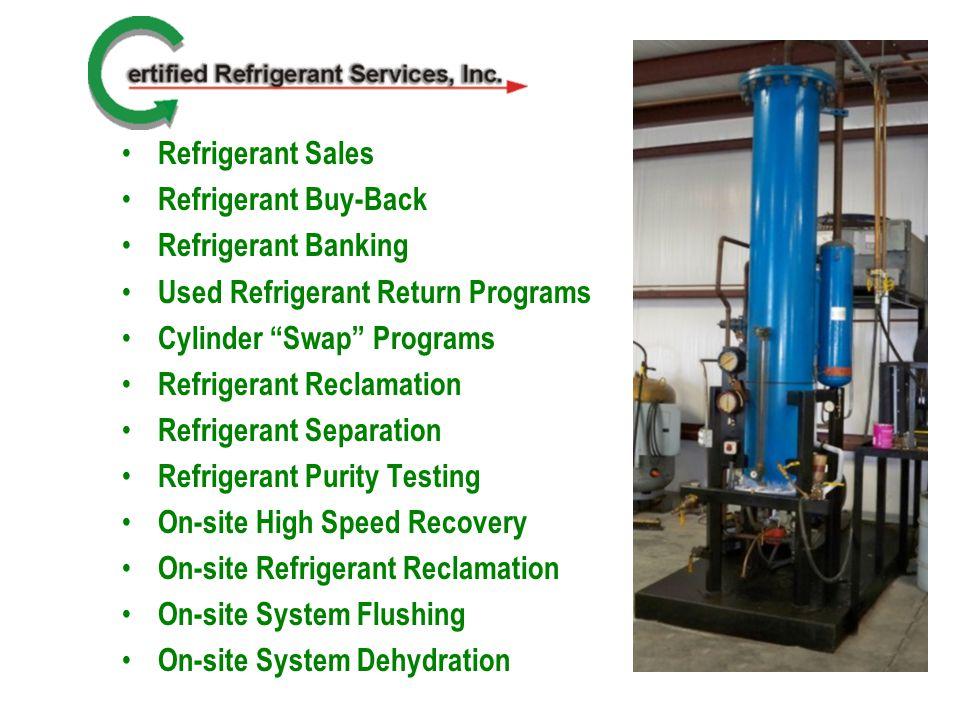 Refrigerant Sales Refrigerant Buy-Back Refrigerant Banking Used Refrigerant Return Programs Cylinder Swap Programs Refrigerant Reclamation Refrigerant