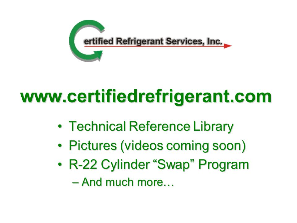 Technical Reference LibraryTechnical Reference Library Pictures (videos coming soon)Pictures (videos coming soon) R-22 Cylinder Swap ProgramR-22 Cylinder Swap Program –And much more…
