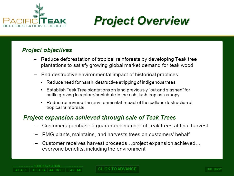 AHEADLASTFIRSTBACK ----------------------- SLIDE NAVIGATION ------------------------ END SHOW CLICK TO ADVANCE Project Methodology – End Cut and slash PMG acquires previously Cut and Slashed cattle pastures in the pristine rainforests of beautiful Costa Rica