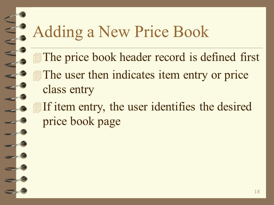17 Return to Price Book Summary Finding Price Books Finding all pages in all price books that contain a specific item The user first uses option I on any price book on screen (L3260) When screen (I3261) is displayed, blank out the price book name and key the desired item number A line is then displayed for each page within each price book in which the desired item resides