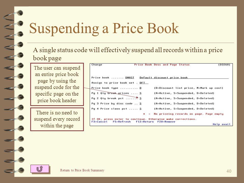 39 Suspending a Price Book The user can suspend an entire price book page from the price book header To suspend an entire price book page, the user fi