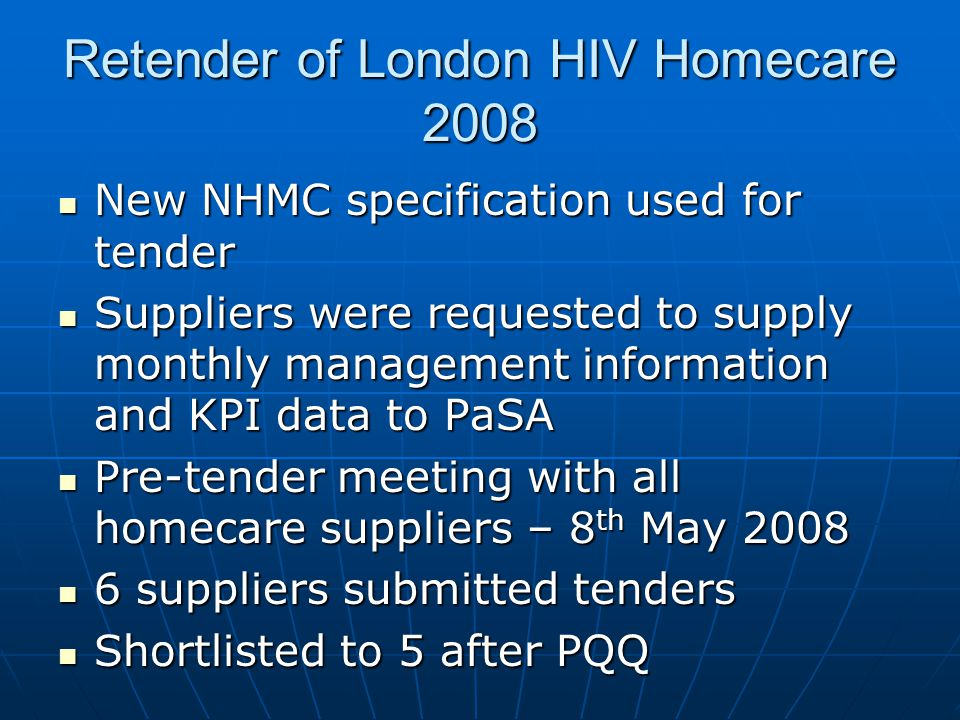 Retender of London HIV Homecare 2008 New NHMC specification used for tender New NHMC specification used for tender Suppliers were requested to supply