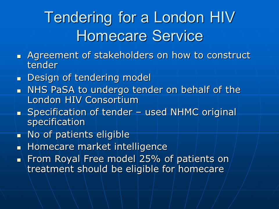 Stakeholders London HIV Homecare Tender Commissioners Patient – Public Engagement (PPE) Clinicians HIV Pharmacists Procurement Pharmacists NHS PaSA HIV Consortium Prescribing Advisor Senior Pharmacy Managers HIV nurses