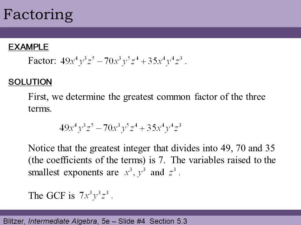 Blitzer, Intermediate Algebra, 5e – Slide #4 Section 5.3 FactoringEXAMPLE SOLUTION Factor: The GCF is First, we determine the greatest common factor of the three terms.