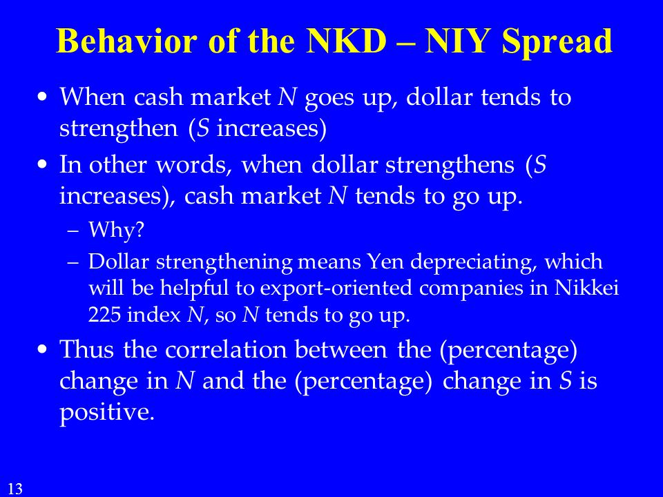 Behavior of the NKD – NIY Spread When cash market N goes up, dollar tends to strengthen (S increases) In other words, when dollar strengthens (S incre