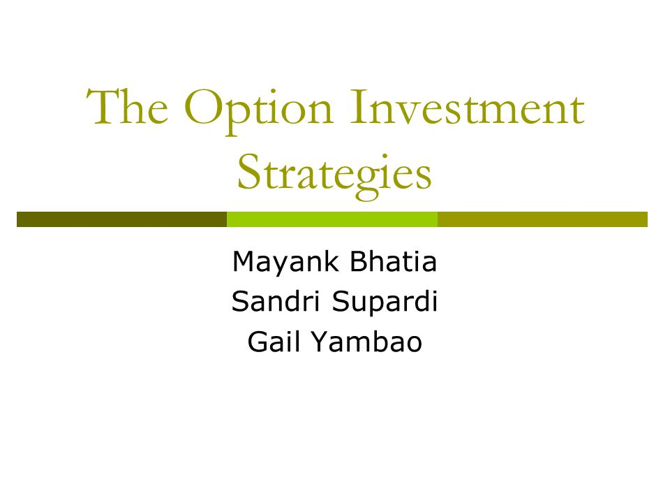 The Option Investment Strategies Mayank Bhatia Sandri Supardi Gail Yambao