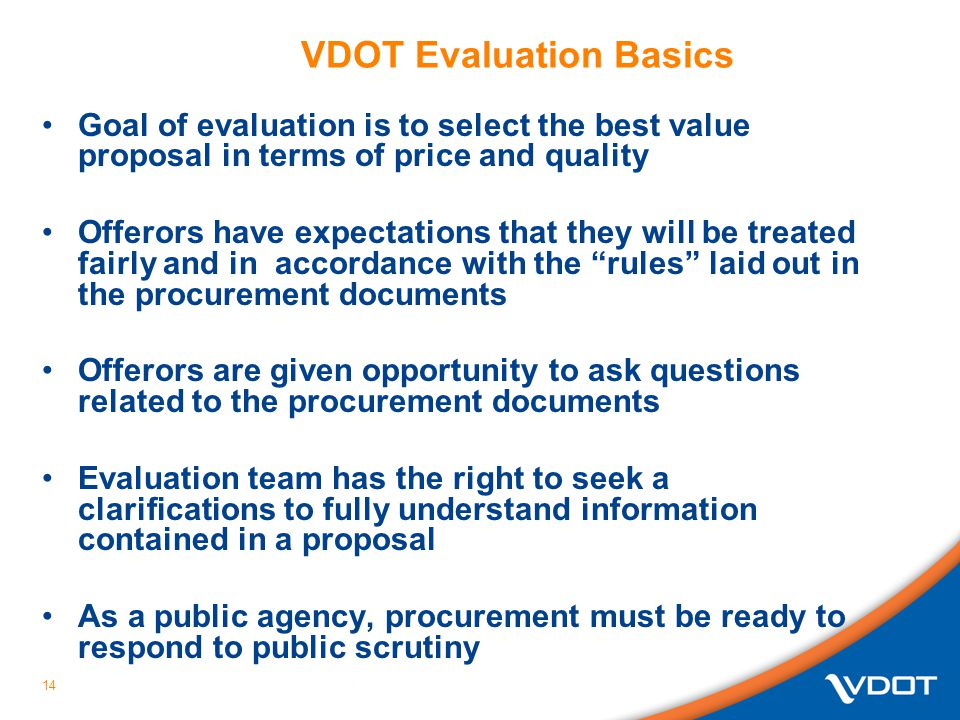 14 VDOT Evaluation Basics Goal of evaluation is to select the best value proposal in terms of price and quality Offerors have expectations that they w