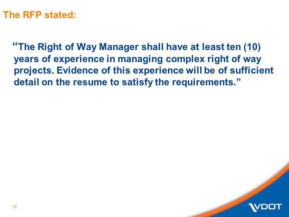 26 The RFP stated: The Right of Way Manager shall have at least ten (10) years of experience in managing complex right of way projects. Evidence of th