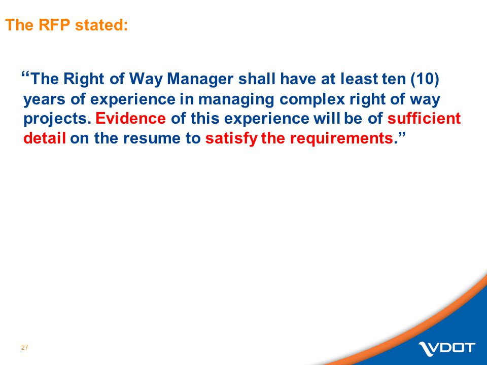 27 The RFP stated: The Right of Way Manager shall have at least ten (10) years of experience in managing complex right of way projects. Evidence of th