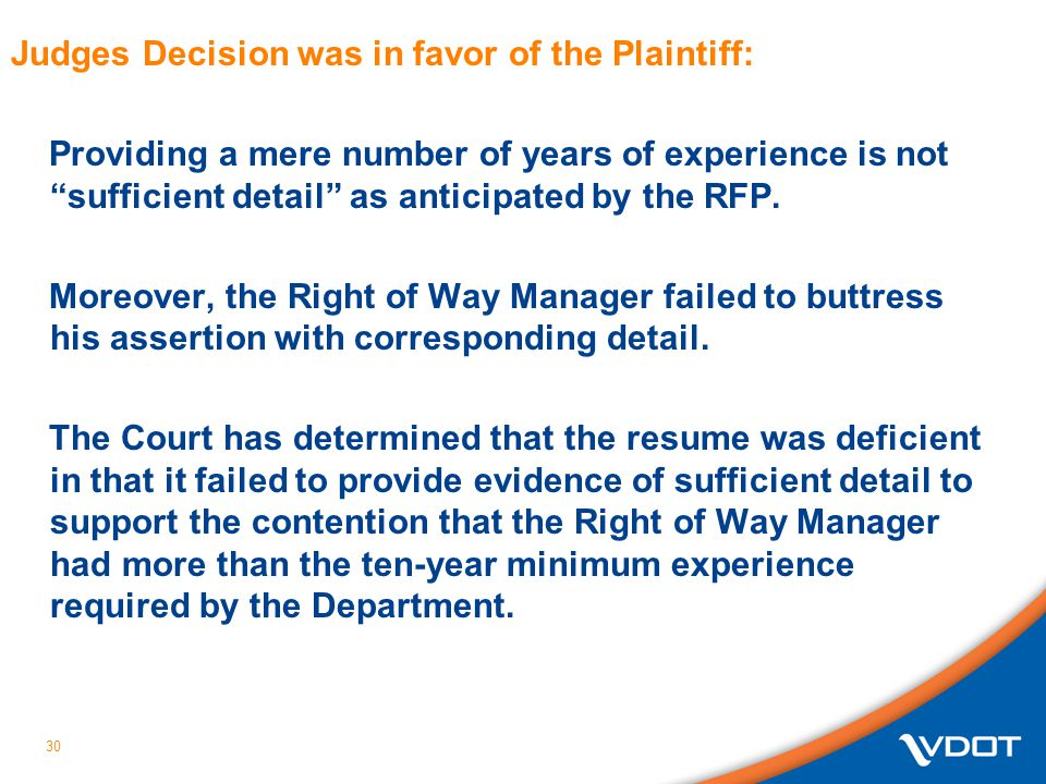 30 Judges Decision was in favor of the Plaintiff: Providing a mere number of years of experience is not sufficient detail as anticipated by the RFP. M
