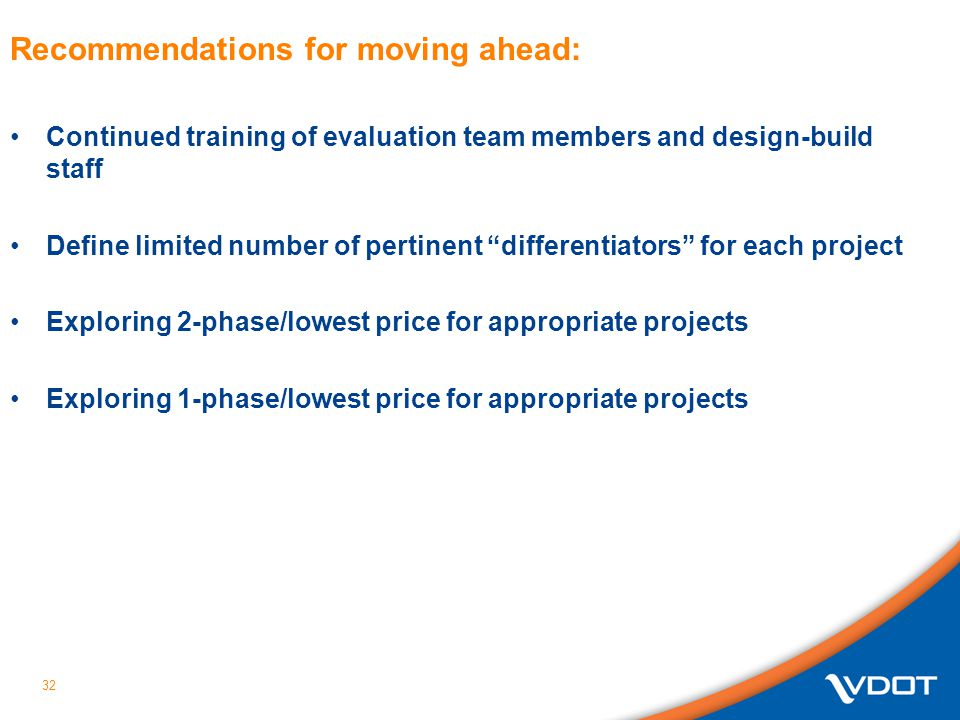 32 Recommendations for moving ahead: Continued training of evaluation team members and design-build staff Define limited number of pertinent different