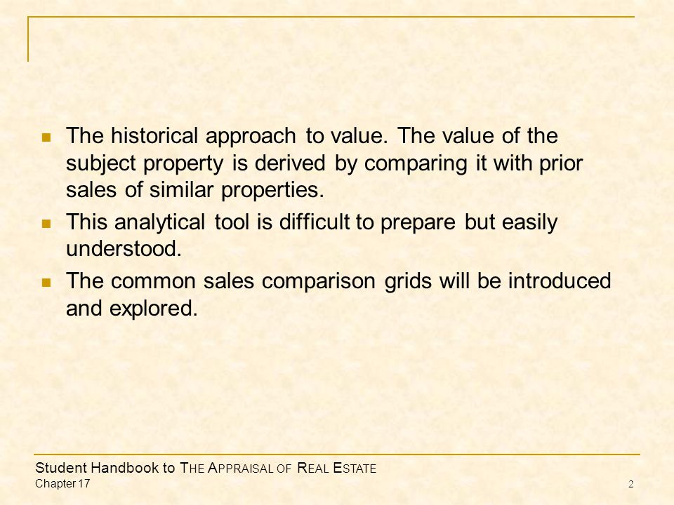 Student Handbook to T HE A PPRAISAL OF R EAL E STATE Chapter 17 2 The historical approach to value.