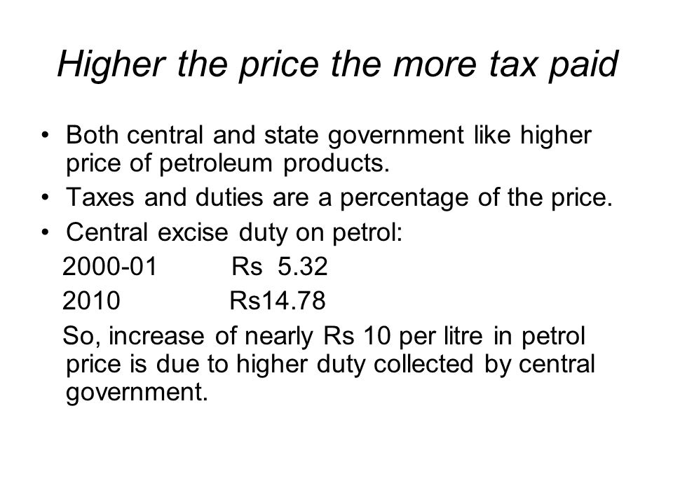Higher the price the more tax paid Both central and state government like higher price of petroleum products.
