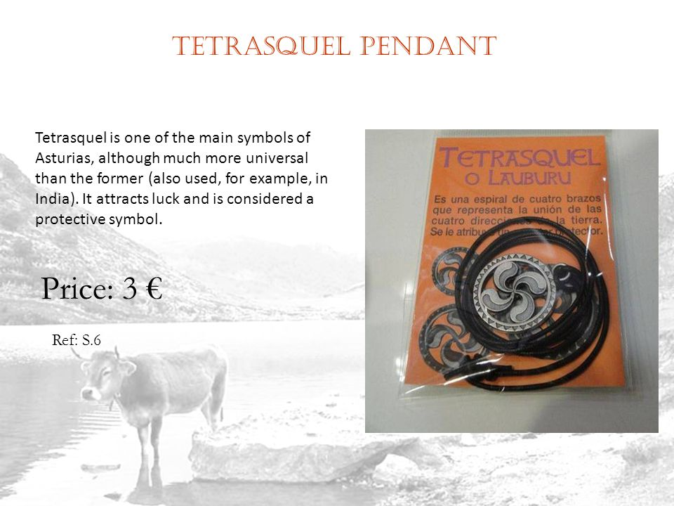 Tetrasquel pendant Ref: S.6 Price: 3 Tetrasquel is one of the main symbols of Asturias, although much more universal than the former (also used, for example, in India).
