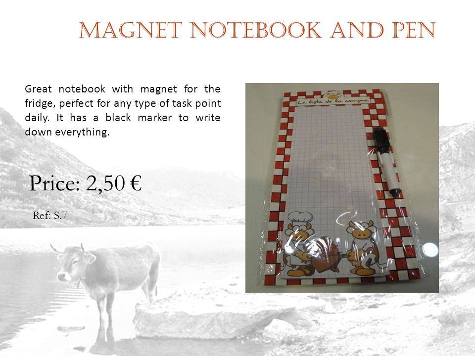 Magnet notebook and pen Ref: S.7 Price: 2,50 Great notebook with magnet for the fridge, perfect for any type of task point daily.