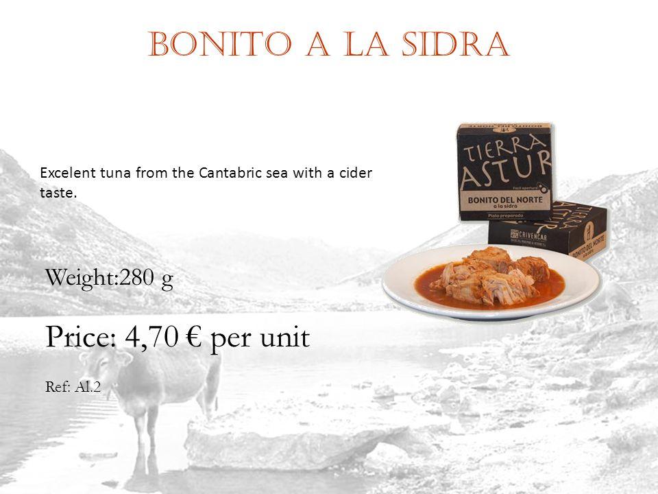 Bonito a la sidra Ref: Al.2 Weight:280 g Price: 4,70 per unit Excelent tuna from the Cantabric sea with a cider taste.