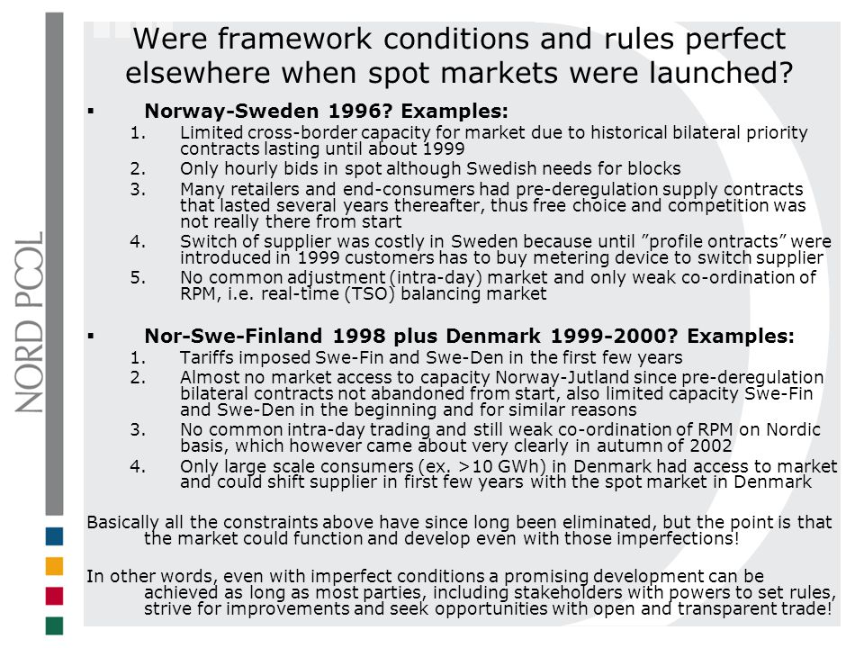 Were framework conditions and rules perfect elsewhere when spot markets were launched? Norway-Sweden 1996? Examples: 1.Limited cross-border capacity f