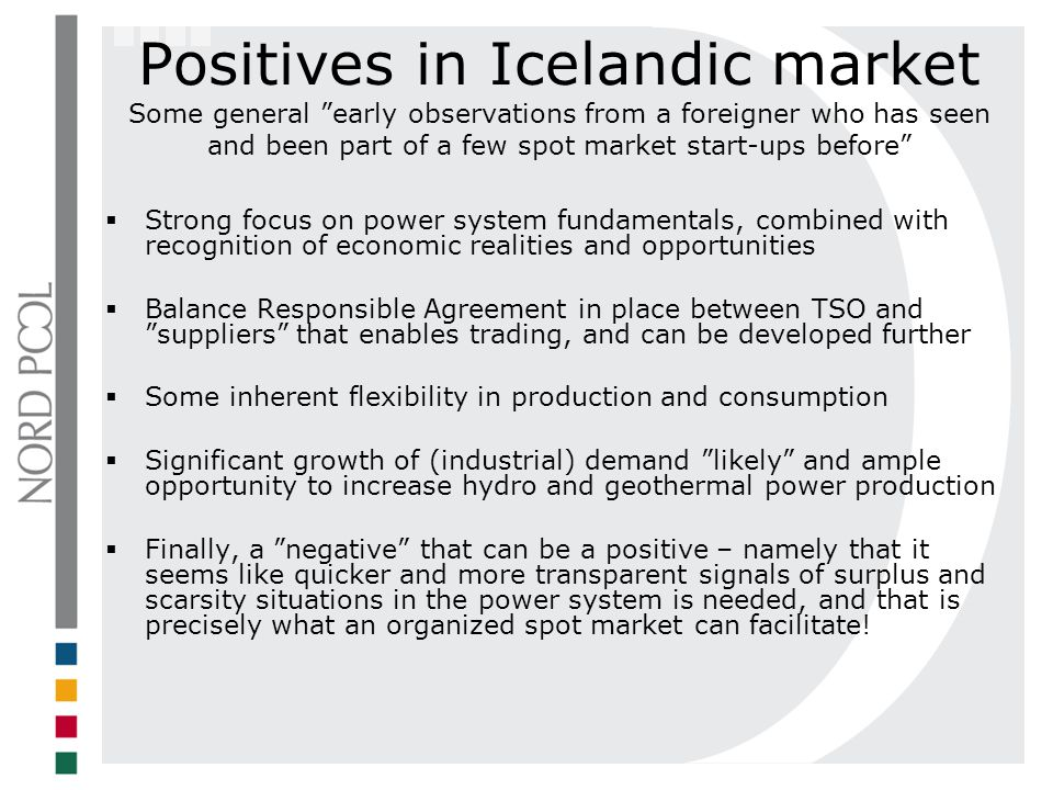 Positives in Icelandic market Some general early observations from a foreigner who has seen and been part of a few spot market start-ups before Strong