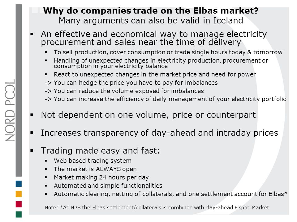 Why do companies trade on the Elbas market? Many arguments can also be valid in Iceland An effective and economical way to manage electricity procurem