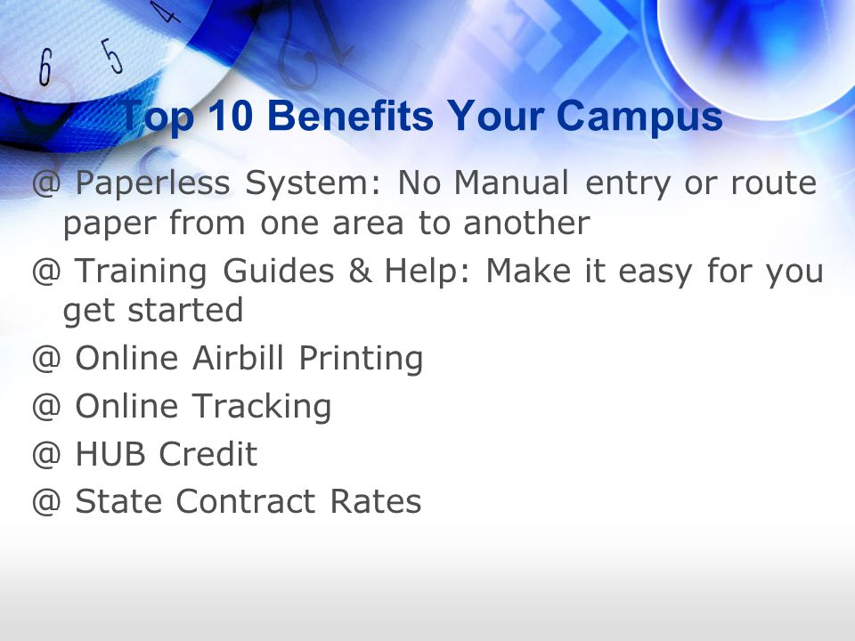 @ Paperless System: No Manual entry or route paper from one area to Training Guides & Help: Make it easy for you get Online Airbill Online HUB State Contract Rates Top 10 Benefits Your Campus