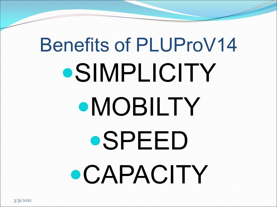 Benefits of PLUProV14 SIMPLICITY MOBILTY SPEED CAPACITY