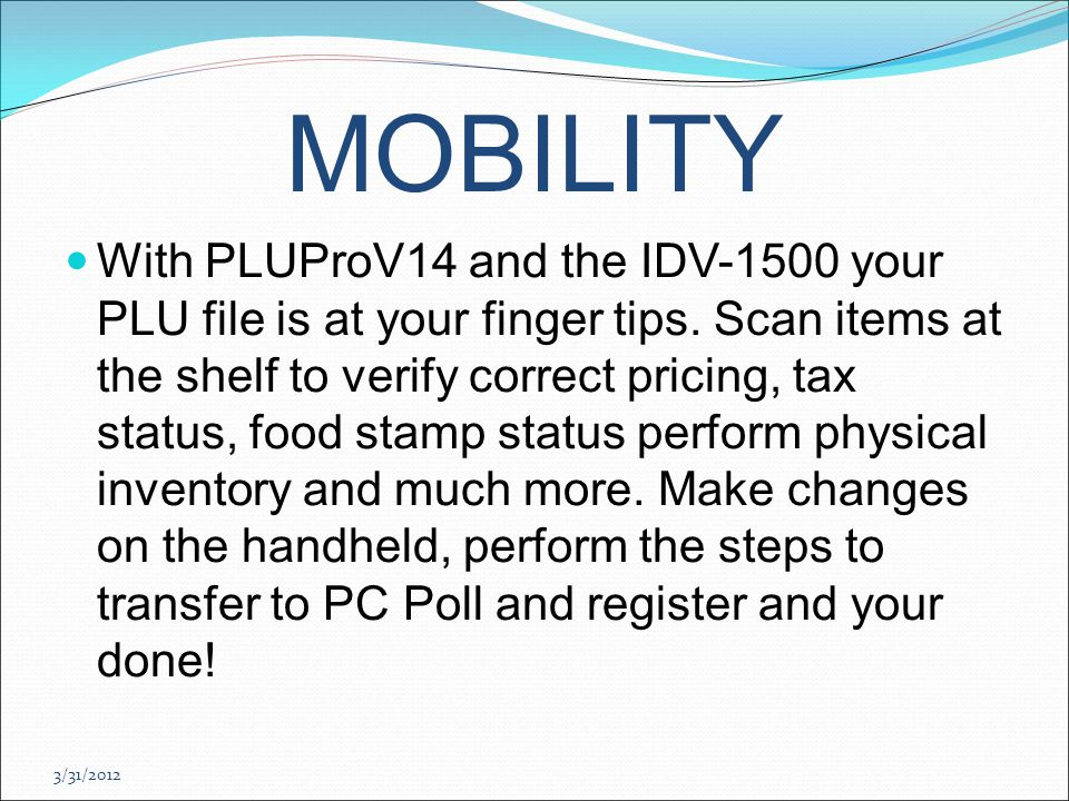 3/31/2012 MOBILITY With PLUProV14 and the IDV-1500 your PLU file is at your finger tips.
