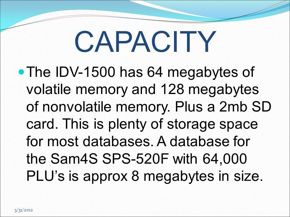 3/31/2012 CAPACITY The IDV-1500 has 64 megabytes of volatile memory and 128 megabytes of nonvolatile memory.
