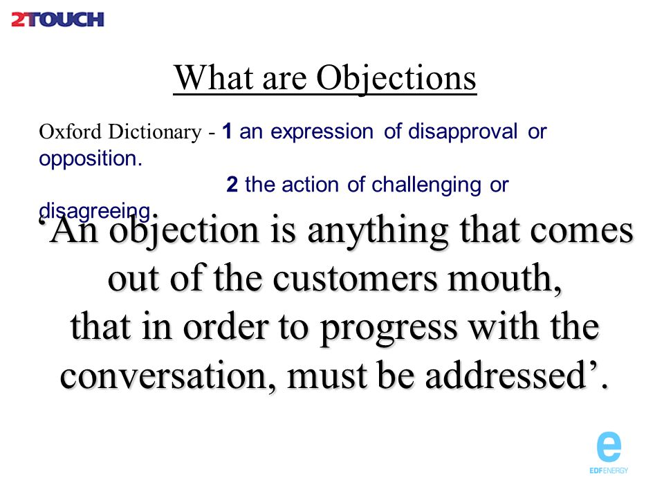 What are Objections Oxford Dictionary - 1 an expression of disapproval or opposition.