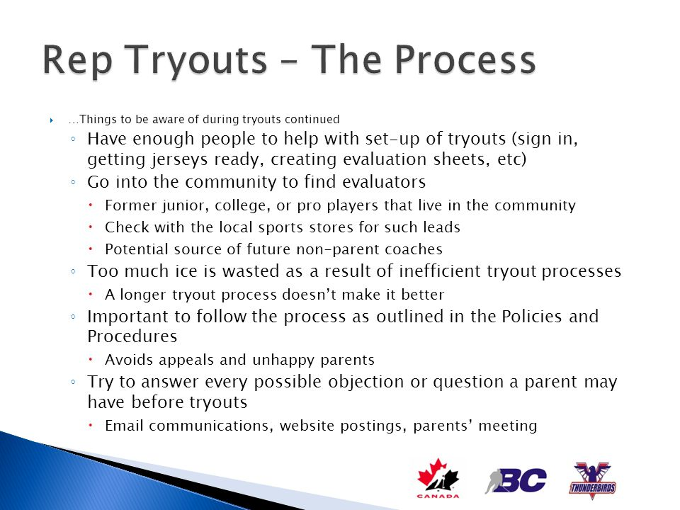 …Things to be aware of during tryouts continued Have enough people to help with set-up of tryouts (sign in, getting jerseys ready, creating evaluation
