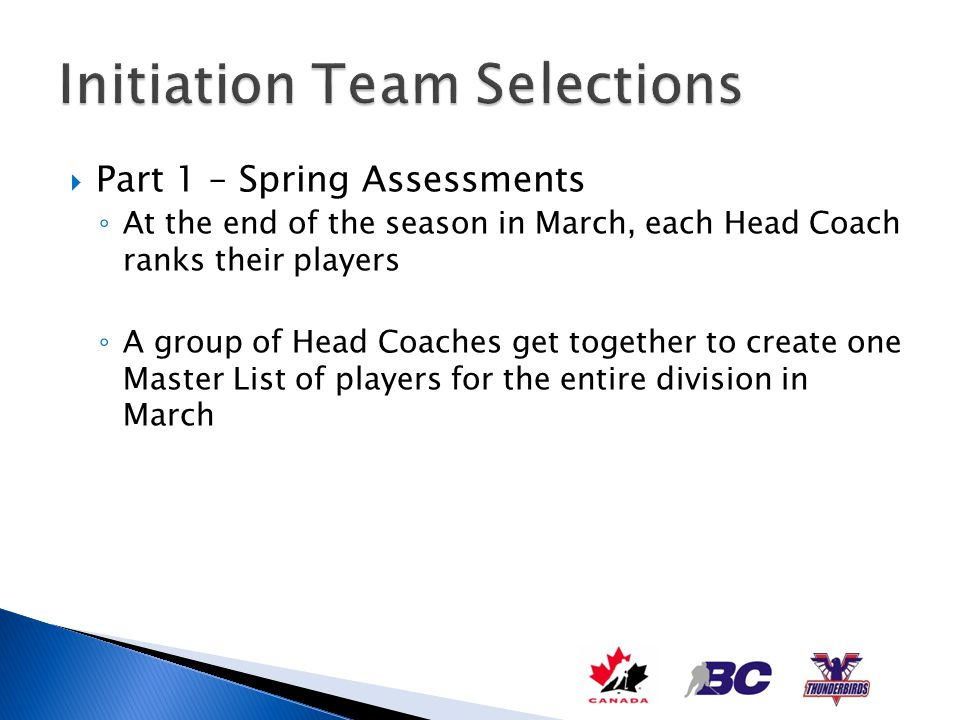 Part 1 – Spring Assessments At the end of the season in March, each Head Coach ranks their players A group of Head Coaches get together to create one