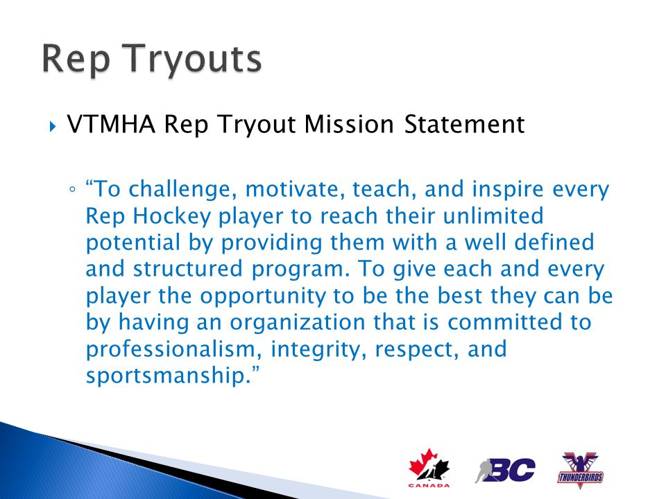 VTMHA Rep Tryout Mission Statement To challenge, motivate, teach, and inspire every Rep Hockey player to reach their unlimited potential by providing