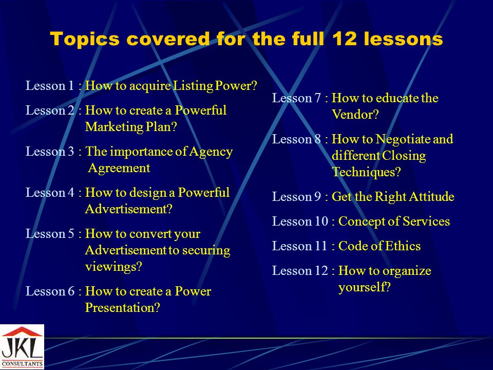 Topics covered for the full 12 lessons Lesson 1 : How to acquire Listing Power.