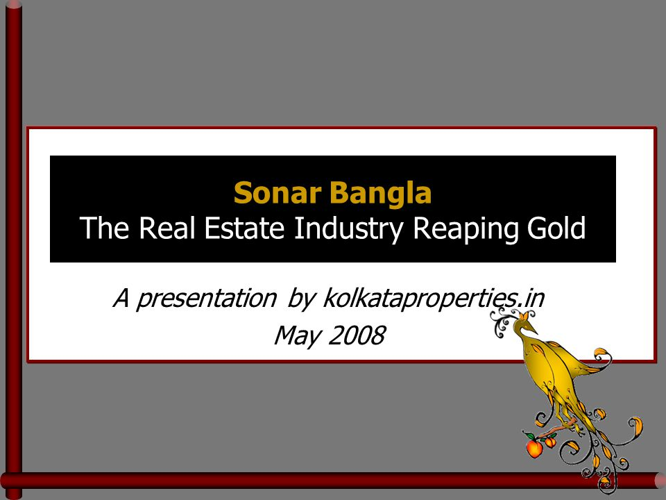 Sonar Bangla The Real Estate Industry Reaping Gold A presentation by kolkataproperties.in May 2008