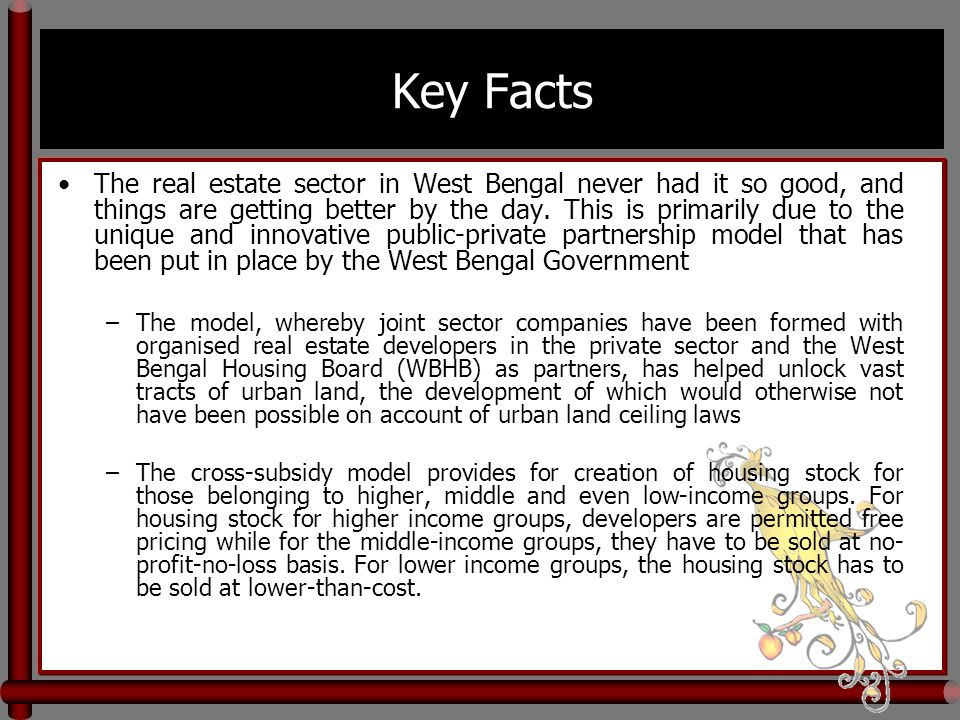 Key Facts The real estate sector in West Bengal never had it so good, and things are getting better by the day.