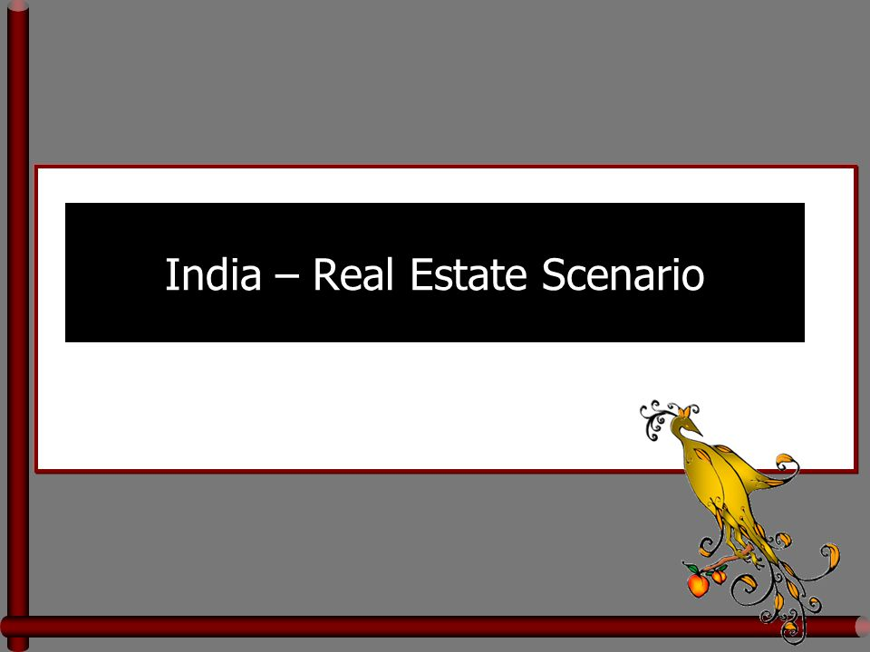 Introduction The Indian economy and the real estate sector in particular are high on its ride to prosperity Maximum growth is attributed to its growth from the booming IT sector, since an estimated 70 per cent of the new construction is for the IT sector Selling and buying Indian property is now considered as the most profitable and attractive business opportunity in the present real estate scenario in India.