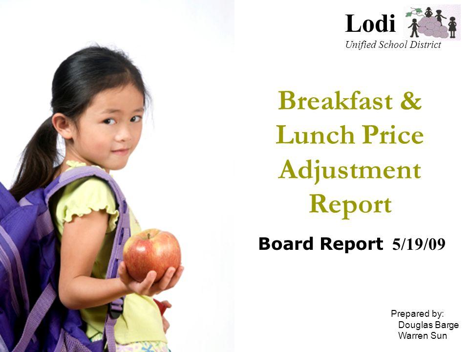 Breakfast & Lunch Price Adjustment Report Board Report 5/19/09 Lodi Unified School District Prepared by: Douglas Barge Warren Sun