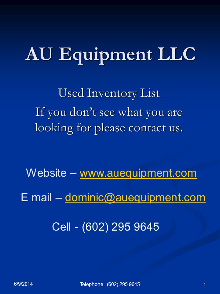 6/9/2014 Telephone - (602) AU Equipment LLC Used Inventory List If you dont see what you are looking for please contact us.
