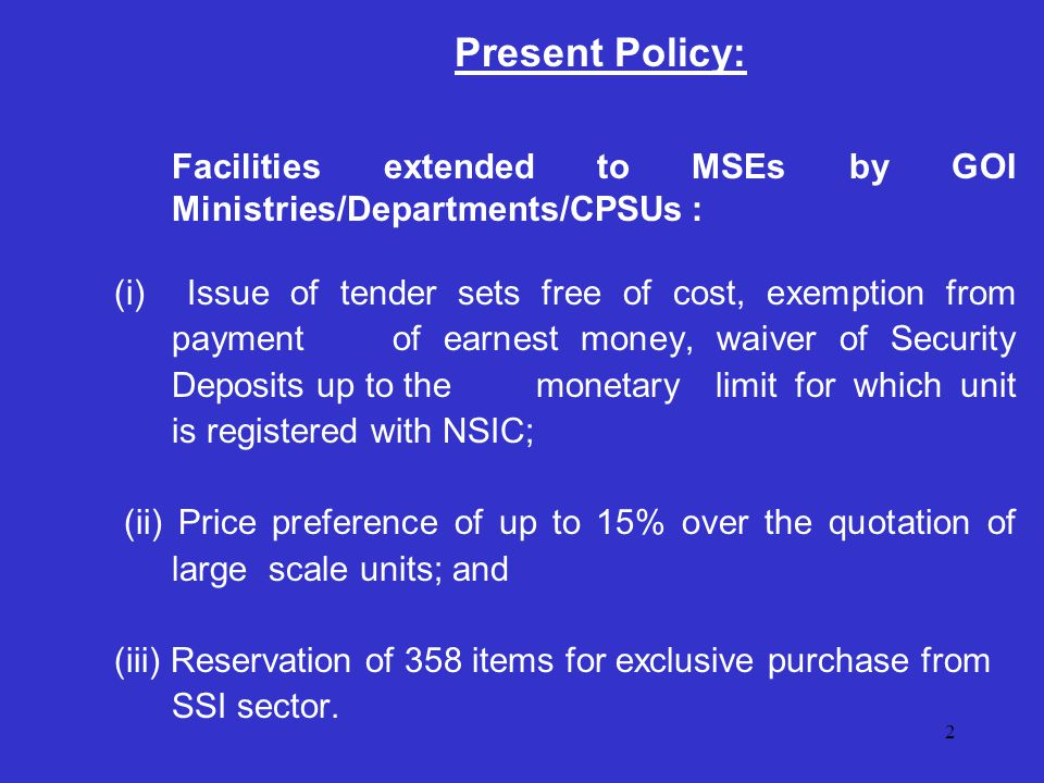 2 Present Policy: Facilities extended to MSEs by GOI Ministries/Departments/CPSUs : (i) Issue of tender sets free of cost, exemption from payment of e