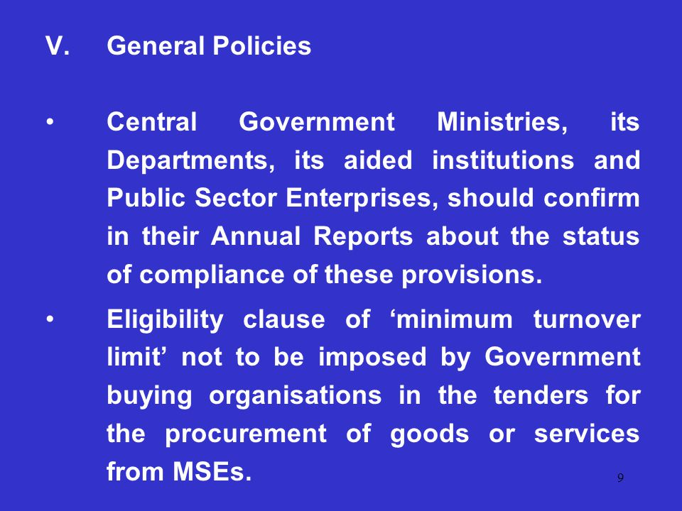 9 V.General Policies Central Government Ministries, its Departments, its aided institutions and Public Sector Enterprises, should confirm in their Annual Reports about the status of compliance of these provisions.