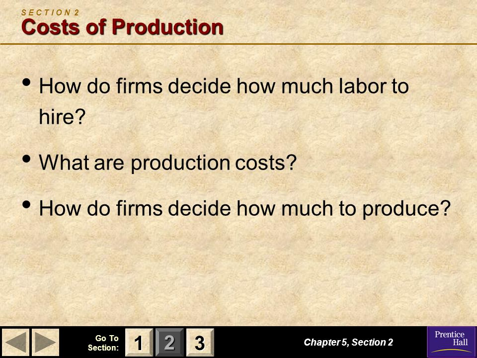 123 Go To Section: Costs of Production S E C T I O N 2 Costs of Production How do firms decide how much labor to hire.
