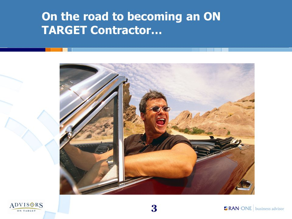 3 On the road to becoming an ON TARGET Contractor…
